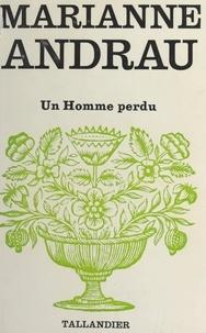 Marianne Andrau - Un homme perdu.
