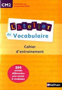 Marianne André-Kérébel et Fanny de La Haye-Nicolas - L'atelier de vocabulaire CM2 - Cahier d'entrainement.