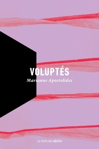 Marianne Apostolides et Madeleine Stratford - Voluptés - Ou la réalité de l'écriture de soi.