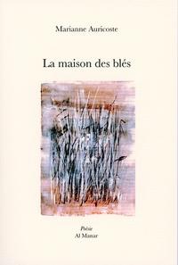 Marianne Auricoste - La maison des blés.