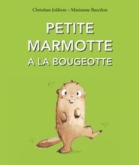 Marianne Barcilon et Christian Jolibois - Petite Marmotte a la bougeotte.