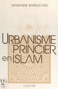 Marianne Barrucand et Dominique Sourdel - Urbanisme princier en Islam - Meknès et les villes royales islamiques post-médiévales.
