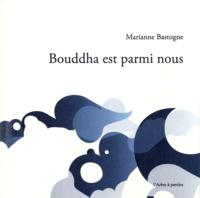 Marianne Bastogne - Bouddha est parmi nous.