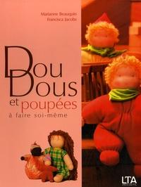 Marianne Beauquin et Francisca Jacobs - Doudous et poupées à faire soi-même.