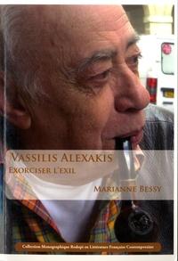 Marianne Bessy - Vassilis Alexakis - Exorciser l'exil.
