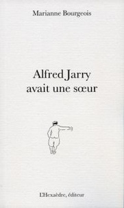 Marianne Bourgeois - Alfred Jarry avait une soeur.