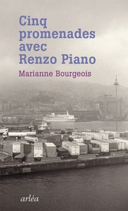 Marianne Bourgeois - Cinq promenades avec Renzo Piano.