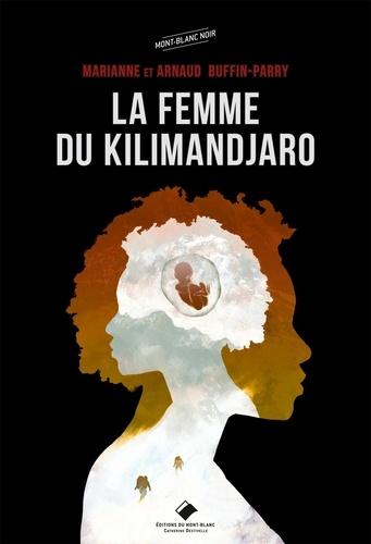 Marianne Buffin-Parry et Arnaud Buffin-Parry - La femme du Kilimandjaro.