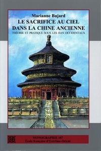 Marianne Bujard - Le sacrifice au Ciel dans la Chine ancienne - Théorie et pratique sous les Han occidentaux.