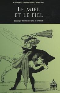 Marianne Bury et Hélène Laplace-Claverie - Le miel et le fiel - La critique théâtrale en France au XIXe siècle.