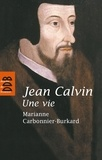 Marianne Carbonnier-Burkard - Jean Calvin, une vie.
