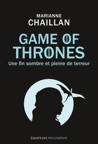 Marianne Chaillan - Game of Thrones, une fin sombre et pleine de terreur.