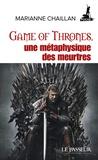 Marianne Chaillan - Game of Thrones, une métaphysique des meurtres.