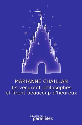 Marianne Chaillan - Ils vécurent philosophes et firent beaucoup d'heureux.
