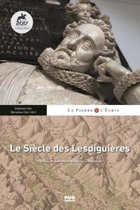 Marianne Clerc et Stéphane Gal - Le Siècle des Lesdiguières - Territoires, arts et rayonnement nobiliaire au XVIIe siècle.