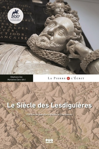 Le Siècle des Lesdiguières. Territoires, arts et rayonnement nobiliaire au XVIIe siècle