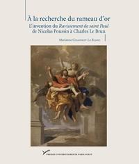 Marianne Cojannot-Le Blanc - A la recherche du rameau d'or - L'invention du Ravissement de saint Paul de Nicolas Poussin à Charles Le Brun.