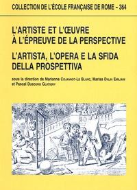 Marianne Cojannot-Le Blanc - L'artiste et l'oeuvre à l'épreuve de la perspective - Edition bilingue français-italien.