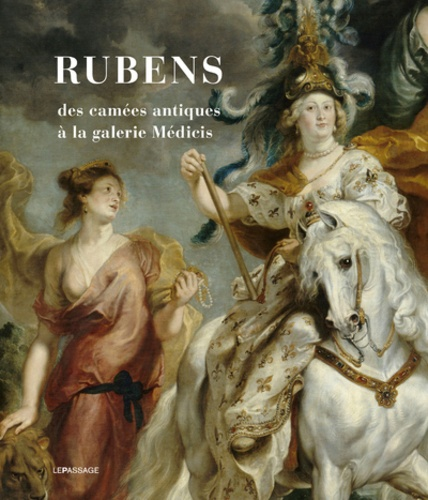 Marianne Cojannot-Le Blanc et Evelyne Prioux - Rubens - Des camées antiques à la galerie Médicis.