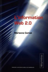 L'information Web 2.0- Agrégateurs, blogs, réseaux sociaux, sites d'information et interfaces participatives - Marianne Cornet |