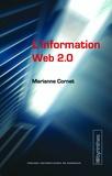 Marianne Cornet - L'information Web 2.0 - Agrégateurs, blogs, réseaux sociaux, sites d'information et interfaces participatives.