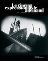 Marianne de Fleury et Laurent Mannoni - Le cinéma expressionniste allemand - Splendeurs d'une collection.