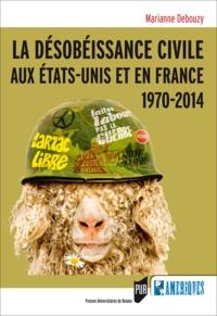 Marianne Debouzy - Désobéissance civile aux Etats-Unis et en France - 1970-2014.