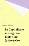 Marianne Debouzy - Le Capitalisme sauvage aux Etats-Unis : 1860-1900.