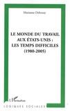 Marianne Debouzy - Le monde du travail aux Etats-Unis : les temps difficiles (1980-2005).