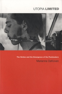 Marianne DeKoven - Utopia Limited - The Sixties and the Emergence of the Postmodern.