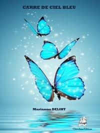 Marianne Deliht - Carré de ciel bleu - On récolte ce que l'on s'aime.