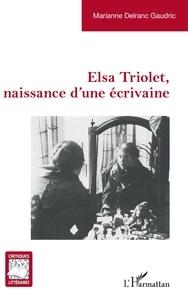 Marianne Delranc - Elsa Triolet, naissance d'une écrivaine.