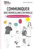Marianne Doubrère - Communiquer avec bienveillance en famille - Le guide pratique pour passer à l'action.