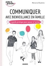 Marianne Doubrère et Alice Dufay - Communiquer avec bienveillance en famille - Le guide pratique pour passer à l'action.