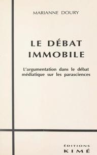 Marianne Doury et Christian Plantin - Le débat immobile - L'argumentation dans le débat médiatique sur les parasciences.