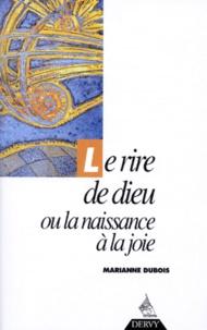 Marianne Dubois - Le rire de Dieu ou La naissance à la joie.