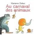 Marianne Dubuc - Au carnaval des animaux.