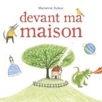 Marianne Dubuc - Devant ma maison.