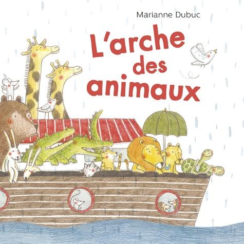 Marianne Dubuc - L'arche des animaux.