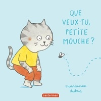 Marianne Dubuc - Que veux-tu petite mouche ?.