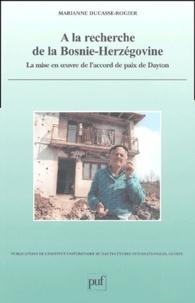 Marianne Ducasse-Rogier - A la recherche de la Bosnie-Herzégovine. - La mise en oeuvre de l'accord de paix de Dayton.