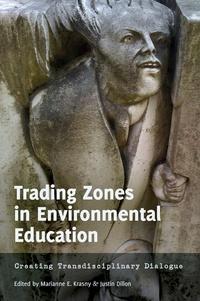 Marianne e. Krasny et Justin Dillon - Trading Zones in Environmental Education - Creating Transdisciplinary Dialogue.