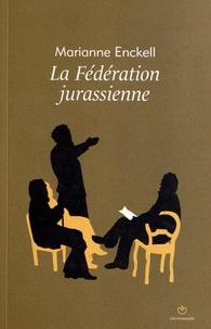 Marianne Enckell - La fédération jurassienne - Les origines de l'anarchisme en Suisse.