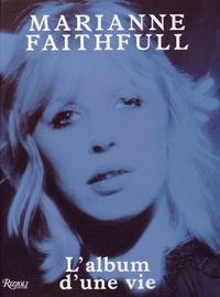 Marianne Faithfull et François Ravard - Marianne Faithfull - L'album d'une vie.