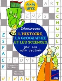 Marianne Fouchier et Lynda Corazza - Découvrons l'histoire, la géographie et les sciences par les mots croisés.
