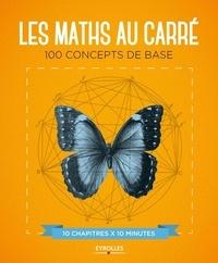 Marianne Freiberger et Rachel Thomas - Les maths au carré - 100 concepts de base.