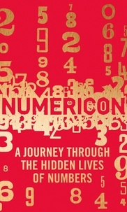Marianne Freiberger et Rachel Thomas - Numericon - A Journey through the Hidden Lives of Numbers.