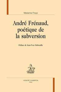 Marianne Froye - André Frénaud, poétique de la subversion.