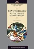 Marianne Grivel et Guy-Michel Leproux - Baptiste Pellerin et l'art parisien de la Renaissance.
