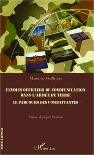 Marianne Guillemin - Femmes officiers de communications dans l'armée de terre - Le parcours des combattantes.